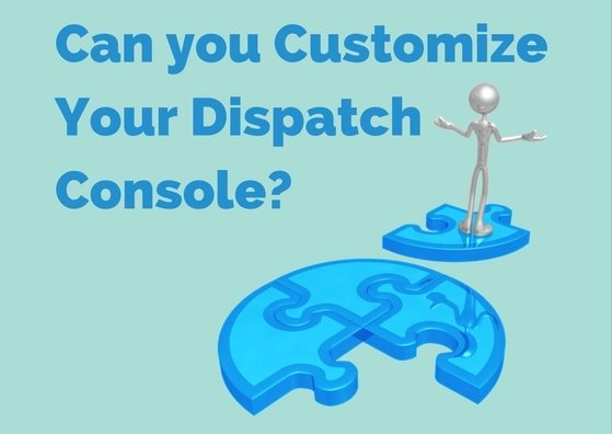 Can_you_CustomizeYour_Dispatch_Console-.jpg